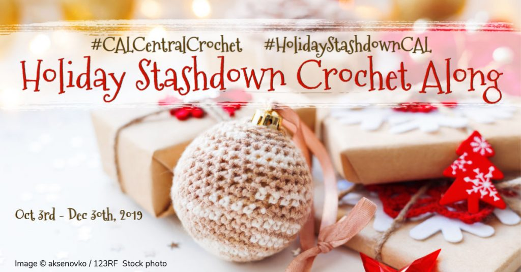 Graphic for Holiday Stashdown Crochet Along from Oct 3rd - Dec 30th, 2019 with #CALCentralCrochet and #HolidayStashdownCAL written at the top and a photo background of Christmas ball, gifts, and small tree